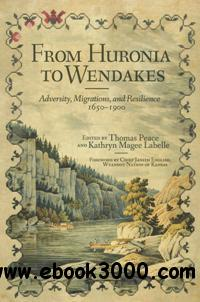 From Huronia to Wendakes : Adversity, Migration, and Resilience, 1650-1900