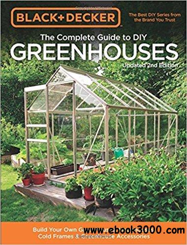 Black & Decker The Complete Guide to DIY Greenhouses: Build Your Own Greenhouses