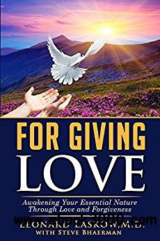 For Giving Love: Awakening Your Essential Nature Through Love and Forgiveness