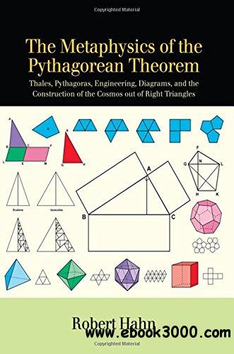 The Metaphysics of the Pythagorean Theorem: Thales, Pythagoras, Engineering, Diagrams, and the Construction of the Cosmos Out