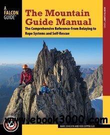 The Mountain Guide Manual: The Comprehensive Reference-From Belaying to Rope Systems and Self-Rescue