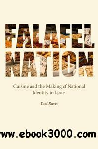 Falafel Nation : Cuisine and the Making of National Identity in Israel
