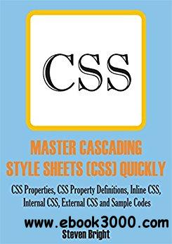 MASTER CASCADING STYLE SHEETS (CSS) QUICKLY: CSS Properties, CSS Property Definitions, Inline CSS, Internal CSS