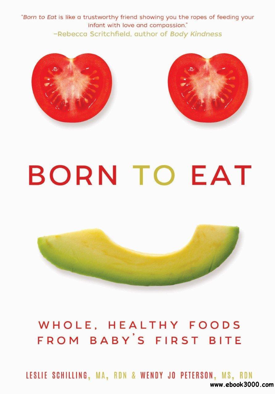 Born to Eat: Whole, Healthy Foods from Baby��s First Bite