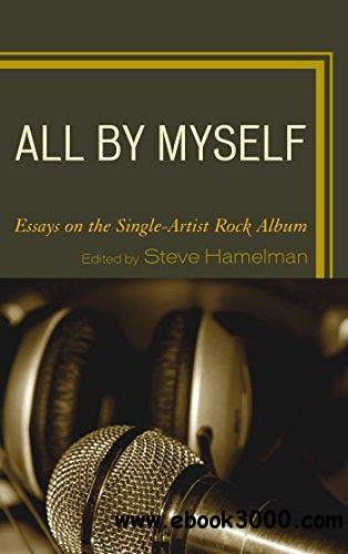 All by Myself: Essays on the Single-Artist Rock Album