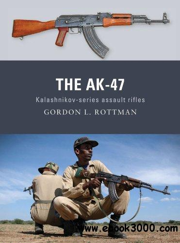 The AK-47: Kalashnikov-series assault rifles (Weapon, 8)