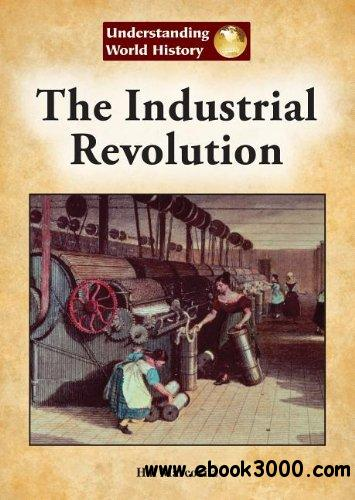 The Industrial Revolution (Understanding World History (Reference Point))