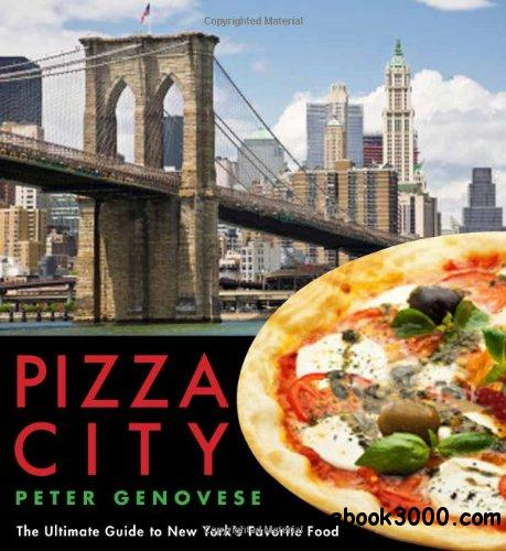 Pizza City: The Ultimate Guide to New York��s Favorite Food