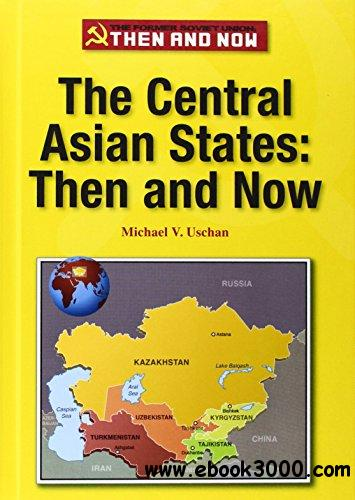 The Central Asian States: Then and Now (The Former Soviet Union: Then and Now)