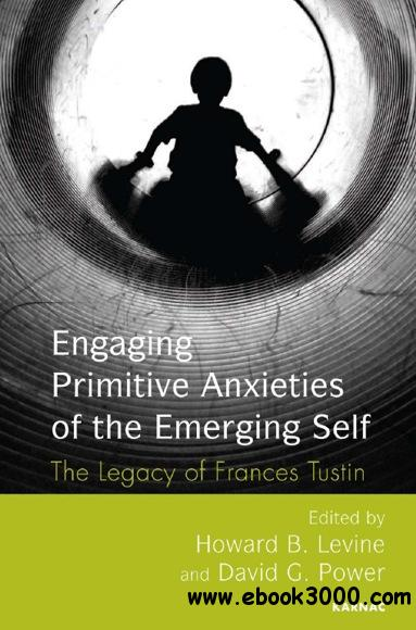 Engaging Primitive Anxieties of the Emerging Self: The Work of Frances Tustin