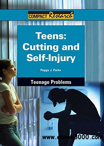 Teens: Cutting and Self-Injury (Compact Research: Teenage Problems)