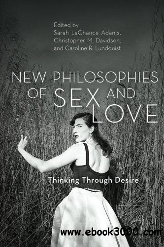 New Philosophies of Sex and Love: Thinking Through Desire