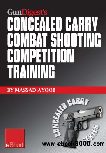 Gun Digest��s Combat Shooting Competition Training Concealed Carry eShort: Improve your combat shooting ability
