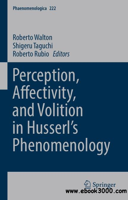 Perception, Affectivity, and Volition in Husserl��s Phenomenology