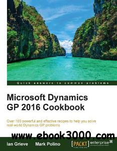 Microsoft Dynamics GP 2016 Cookbook