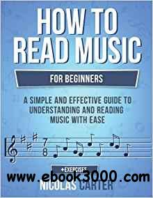 How To Read Music: For Beginners - A Simple and Effective Guide to Understanding and Reading Music with Ease
