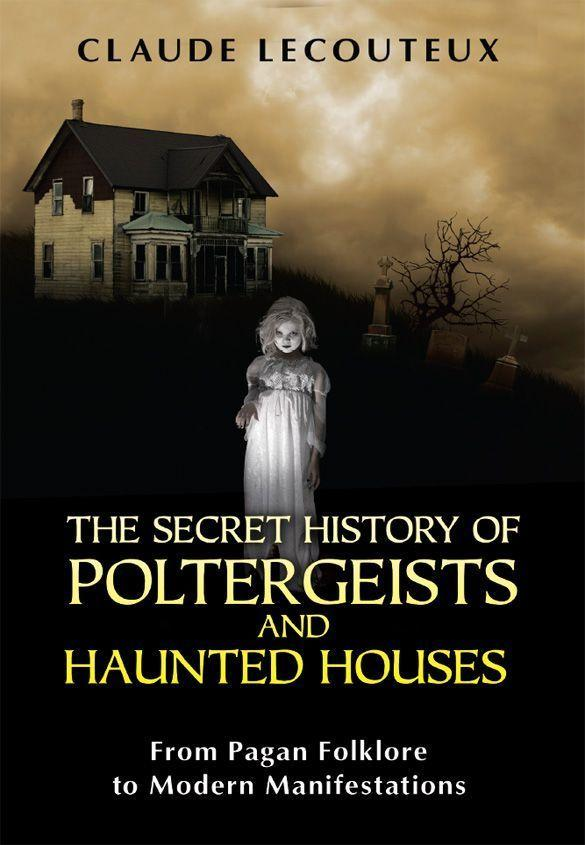 The Secret History of Poltergeists and Haunted Houses: From Pagan Folklore to Modern Manifestations