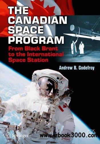 The Canadian Space Program: From Black Brant to the International Space Station (Springer Praxis Books)