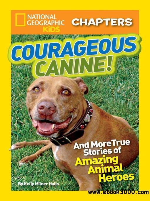 National Geographic Kids Chapters: Courageous Canine!: And More True Stories of Amazing Animal Heroes