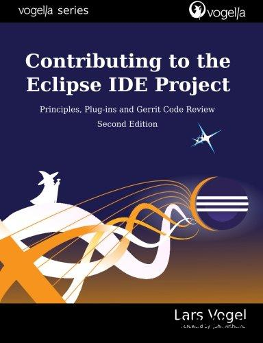 Contributing to the Eclipse IDE Project: Principles, Plug-ins and Gerrit Code Review (vogella series)