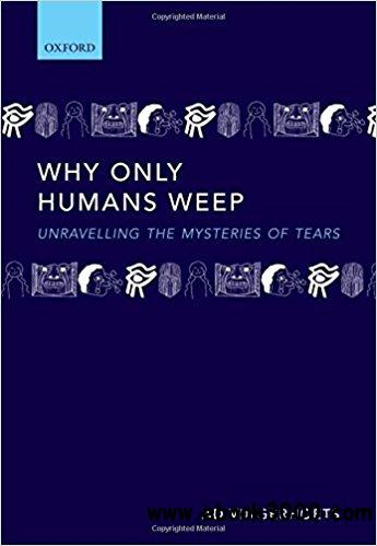 Why Only Humans Weep: Unravelling the Mysteries of Tears