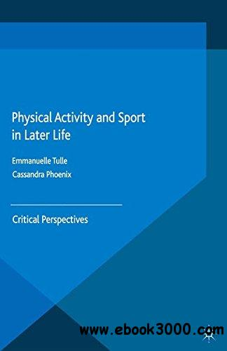Physical Activity and Sport in Later Life: Critical Perspectives (Global Culture and Sport Series)