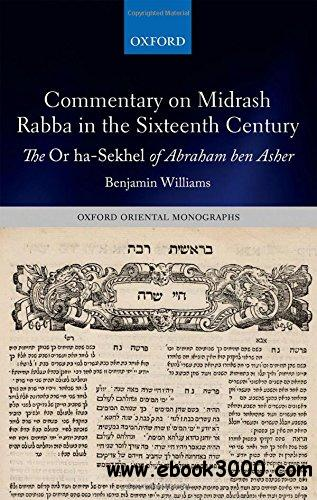 Commentary on Midrash Rabba in the Sixteenth Century: The Or ha-Sekhel of Abraham ben Asher