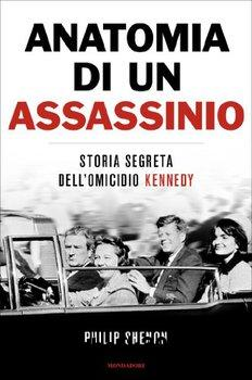 Philip Shenon - Anatomia di un assassinio. Storia segreta dell'omicidio Kennedy (2013)