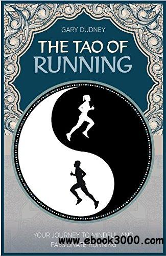 The Tao of Running: The Journey to Mindful and Passionate Running