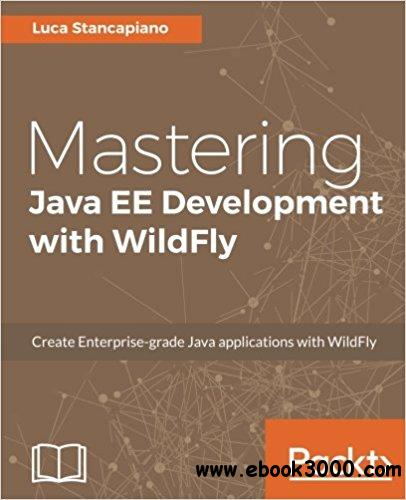 Mastering Java EE Development with WildFly 10