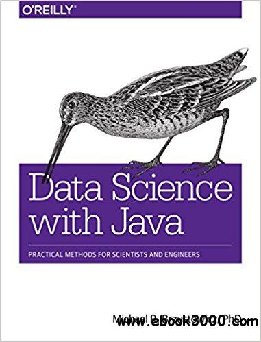 Data Science with Java: Practical Methods for Scientists and Engineers