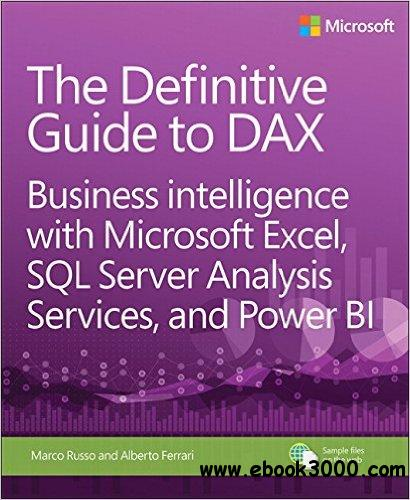 The Definitive Guide to DAX: Business intelligence with Microsoft Excel, SQL Server Analysis Services, and Power BI (Business S