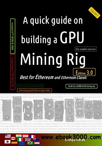 A quick guide on building a GPU Mining Rig, Third  Edition: Best for Ethereum and Ethereum Classic