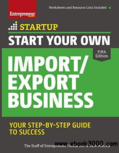 Start Your Own Import/Export Business: Your Step-By-Step Guide to Success (StartUp Series), 5th Edition
