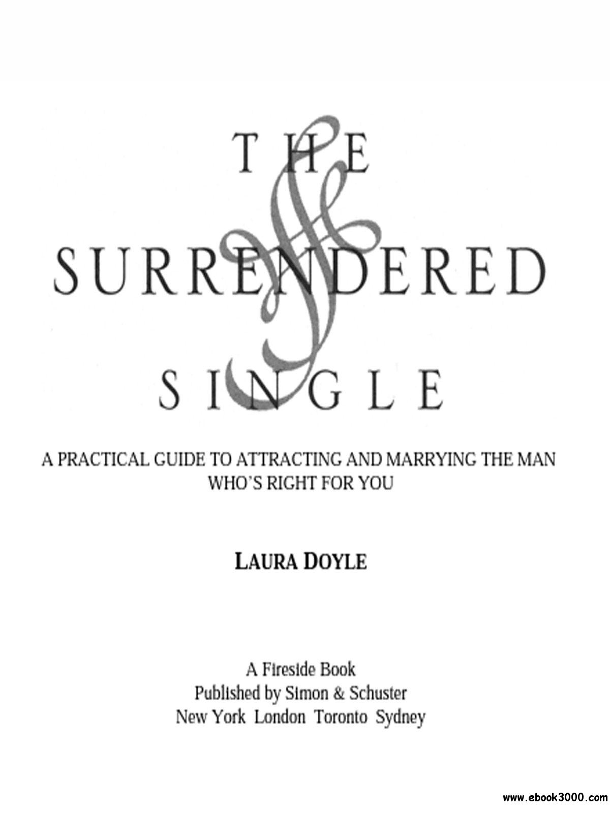 The Surrendered Single: A Practical Guide to Attracting and Marrying the Man That Is Right For You