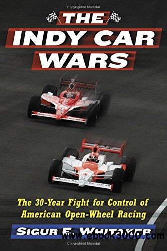 The Indy Car Wars: The 30-year Fight for Control of American Open-wheel Racing