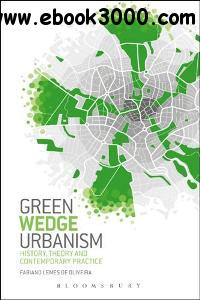 Green Wedge Urbanism : History, Theory and Contemporary Practice