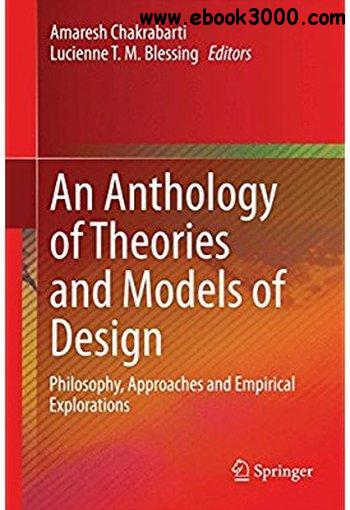 An Anthology of Theories and Models of Design: Philosophy, Approaches and Empirical Explorations