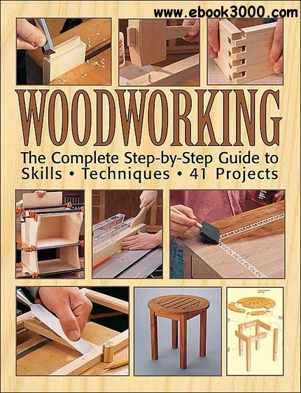 Woodworking: The Complete Step-by-step Guide To Skills, Techniques, 41 Projects