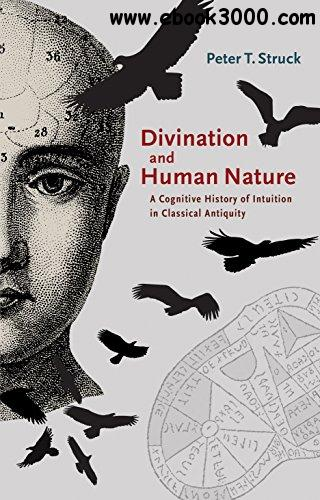 Divination and Human Nature: A Cognitive History of Intuition in Classical Antiquity