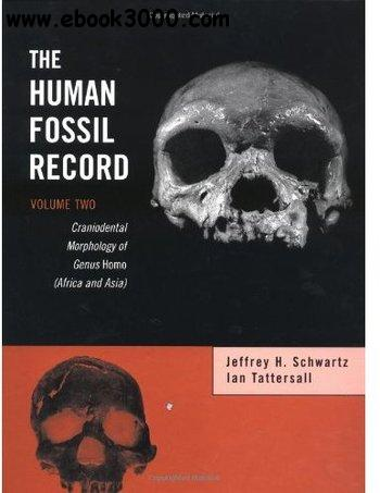 The Human Fossil Record. Volume 2: Craniodental Morphology of Genus Homo (Africa and Asia)