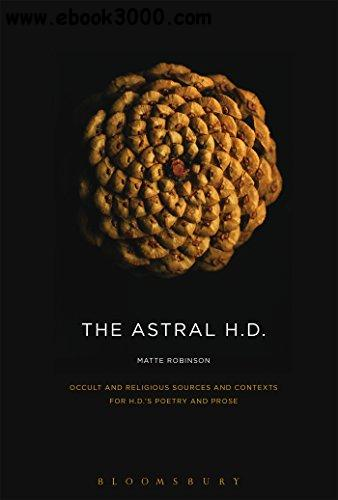 The Astral H.D.: Occult and Religious Sources and Contexts for H.D.��s Poetry and Prose