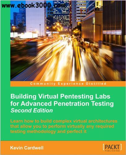 Building Virtual Pentesting Labs for Advanced Penetration Testing - Second Edition