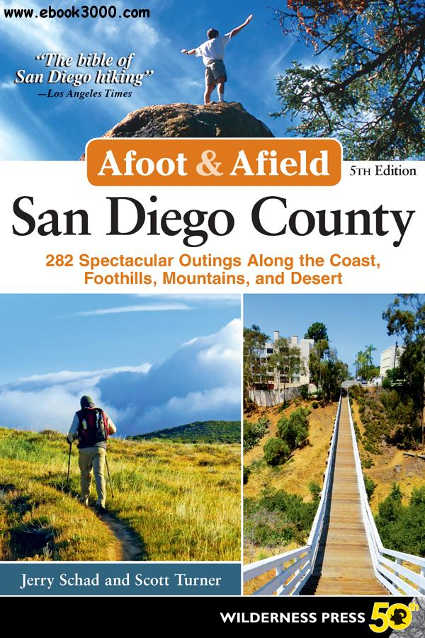 Afoot and Afield: San Diego County: 282 Spectacular Outings Along the Coast, Foothills, Mountains, and Desert