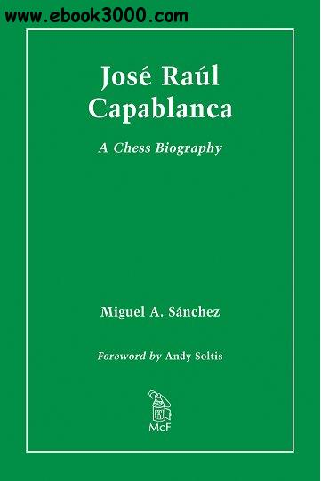 Jose Raul Capablanca: A Chess Biography