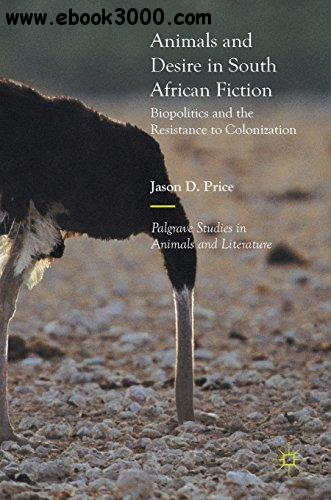 Animals and Desire in South African Fiction: Biopolitics and the Resistance to Colonization