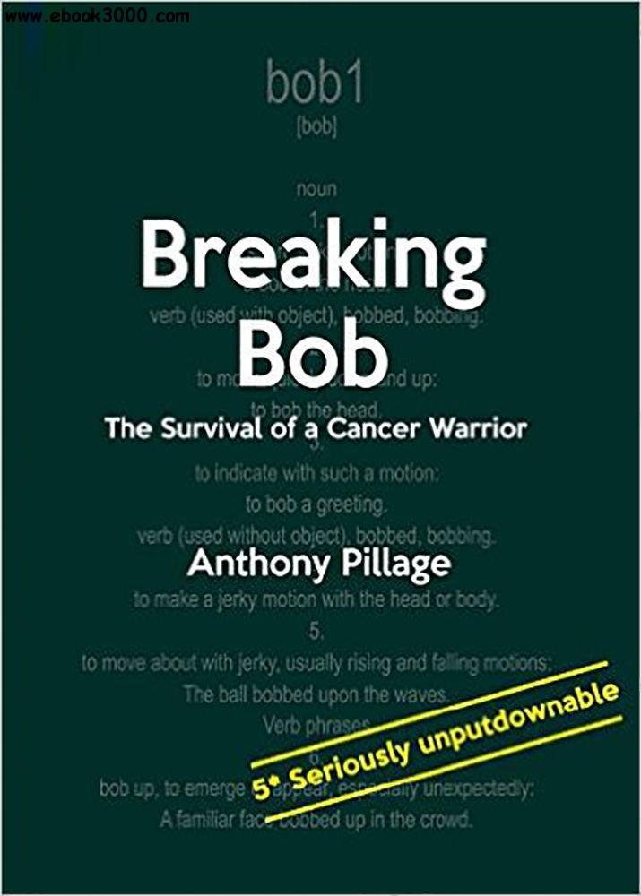 Breaking Bob: Survival of a Cancer Warrior