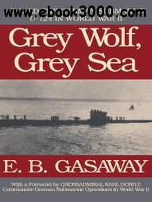 Grey Wolf, Grey Sea: Aboard the German Submarine U-124 in World War II