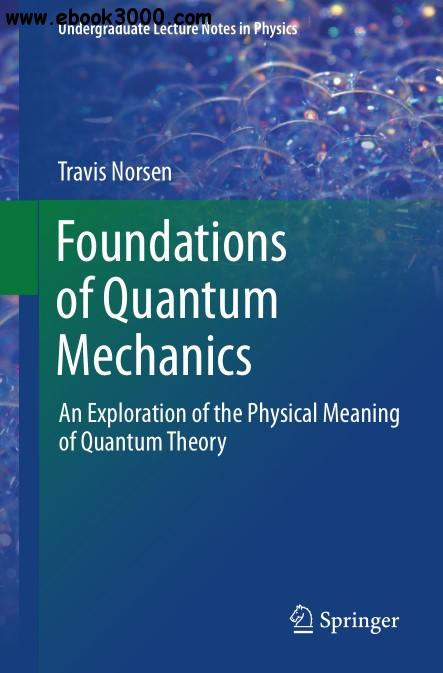 Foundations of Quantum Mechanics: An Exploration of the Physical Meaning of Quantum Theory