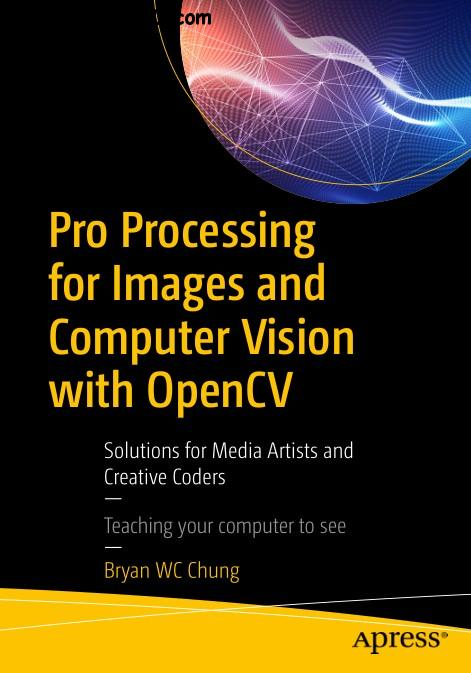 Pro Processing for Images and Computer Vision with OpenCV: Solutions for Media Artists and Creative Coders